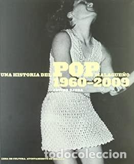 UNA HISTORIA DEL POP MALAGUEÑO 1960-2009 JAVIER OJEDA (Libros Nuevos - Bellas Artes, ocio y coleccionismo - Música)
