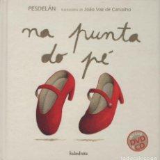 Libros: NA PUNTA DO PÉ. PEDELÁN/JOAO VAZ DE CARVALHO. KALANDRAKA. 2010. NUEVO. LIBRO+CD+DVD.. Lote 269771108