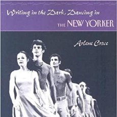 Libros: WRITING IN THE DARK, DANCING IN THE NEW YORKER: AN ARLENE CROCE. Lote 287119603