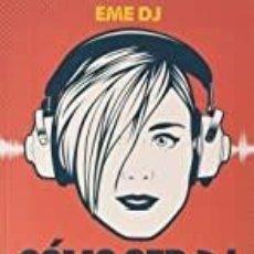 Libros: CÓMO SER DJ. EL MANUAL EME DJ. Lote 287984168