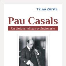Libros: PAU CASALS: UN VIOLONCHELISTA REVOLUCIONARIO. Lote 288437808