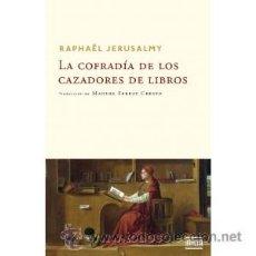 Libros: NARRATIVA. NOVELA. LA COFRADÍA DE LOS CAZADORES DE LIBROS - RAPHAËL JERUSALMY. Lote 42157661