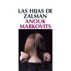 Libros: NARRATIVA. NOVELA. LAS HIJAS DE ZALMAN - ANOUK MARKOVITS. Lote 42419655