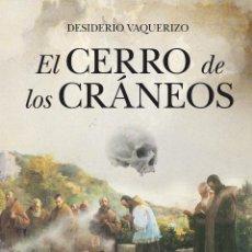 Libros: NARRATIVA. NOVELA. EL CERRO DE LOS CRÁNEOS - DESIDERIO VAQUERIZO GIL. Lote 42898328