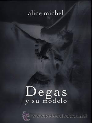 NARRATIVA. NOVELA. DEGAS Y SU MODELO - ALICE MICHEL (Libros Nuevos - Narrativa - Novela Histórica)