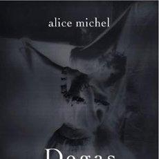 Libros: NARRATIVA. NOVELA. DEGAS Y SU MODELO - ALICE MICHEL. Lote 43849897