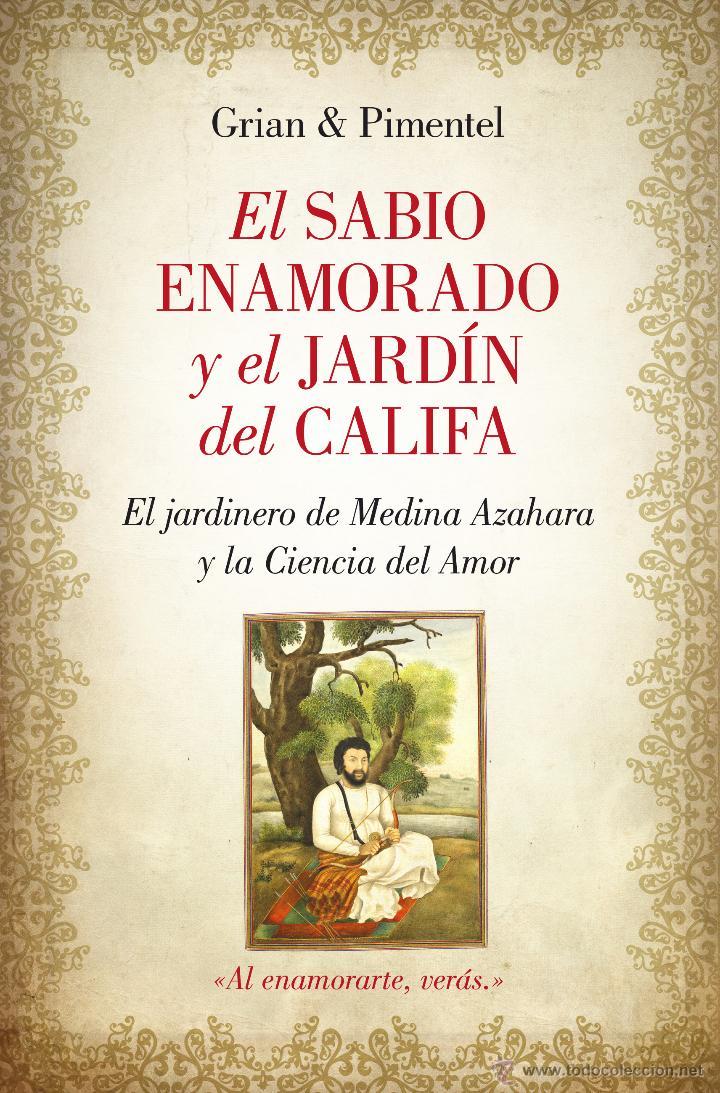 NARRATIVA. HISTORIA. EL SABIO ENAMORADO Y EL JARDÍN DEL CALIFA - GRIAN/MANUEL PIMENTEL (Libros Nuevos - Narrativa - Novela Histórica)