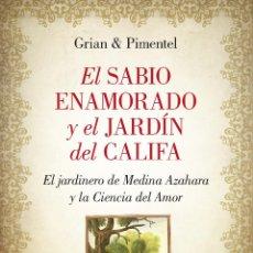 Libros: NARRATIVA. HISTORIA. EL SABIO ENAMORADO Y EL JARDÍN DEL CALIFA - GRIAN/MANUEL PIMENTEL. Lote 44109470