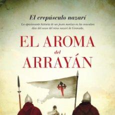 Libros: NARRATIVA. HISTORIA. EL AROMA DEL ARRAYÁN - MARCELIANO GALIANO. Lote 44109769