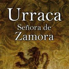 Libros: NARRATIVA. HISTORIA. URRACA, SEÑORA DE ZAMORA - AMALIA GÓMEZ (CARTONÉ). Lote 44119212