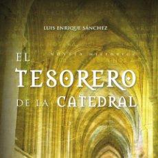 Libros: NARRATIVA. HISTORIA. EL TESORERO DE LA CATEDRAL - LUIS ENRIQUE SÁNCHEZ GARCÍA (CARTONÉ). Lote 44119271