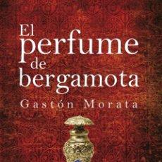 Libros: NARRATIVA. HISTORIA. EL PERFUME DE BERGAMOTA - JOSÉ LUIS GASTÓN MORATA (CARTONÉ). Lote 44122842