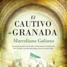 Libros: NARRATIVA. HISTORIA. EL CAUTIVO DE GRANADA - MARCELIANO GALIANO. Lote 44126391