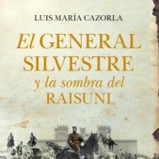 Libros: NARRATIVA. HISTORIA. EL GENERAL SILVESTRE Y LA SOMBRA DEL RAISUNI - LUIS MARÍA CAZORLA. Lote 44127015