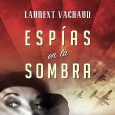 Libros: NARRATIVA. HISTORIA. ESPÍAS EN LA SOMBRA - LAURENT VACHAUD. Lote 214428147
