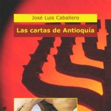Libros: NARRATIVA. HISTORIA. LAS CARTAS DE ANTIOQUÍA - JOSÉ LUIS CABALLERO. Lote 44190257