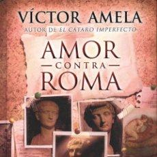 Libros: AMOR CONTRA ROMA DE VICTOR AMELA - EDICIONES B, 2014 (NUEVO). Lote 45725145