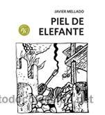NARRATIVA. NOVELA. PIEL DE ELEFANTE - JAVIER MELLADO (Libros Nuevos - Narrativa - Novela Histórica)