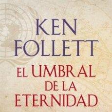 Libros: NARRATIVA. HISTORIA. EL UMBRAL DE LA ETERNIDAD (III.TRILOGIA THE CENTURY) - KEN FOLLETT (CARTONÉ). Lote 45983727