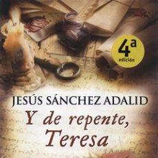 Libros: Y DE REPENTE, TERESA - JESUS SANCHEZ ADALID - EDICIONES B, 2015, 4ª EDICION, BARCELONA. Lote 235492160