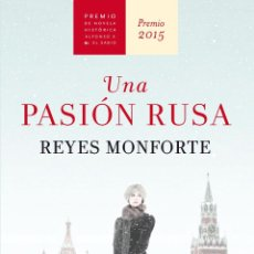 Libros: NARRATIVA. HISTORIA. UNA PASIÓN RUSA - REYES MONFORTE (CARTONÉ). Lote 52377390