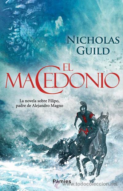 NARRATIVA. HISTORIA. EL MACEDONIO - NICHOLAS GUILD (Libros Nuevos - Narrativa - Novela Histórica)