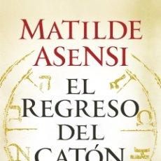 Libros: NARRATIVA. HISTORIA. EL REGRESO DEL CATÓN - MATILDE ASENSI (CARTONÉ). Lote 53455524