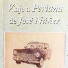 Libros: VIAJE A PERIANA DE JOSÉ NÚÑEZ. RELATO BIOGRÁFICO DE JOSÉ NÚÑEZ MORENO. JAVIER CLAVERO SALVADOR. Lote 52710327