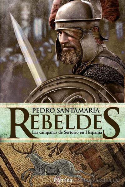 NARRATIVA. HISTORIA. REBELDES - PEDRO SANTAMARÍA (Libros Nuevos - Narrativa - Novela Histórica)