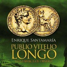 Libros: NARRATIVA. HISTORIA. PUBLIO VITELIO LONGO Y LA FÁBRICA DE DINERO - ENRIQUE SANTAMARÍA. Lote 52718209