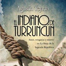 Libros: NARRATIVA. HISTORIA. EL INDIANO DE TURRUNCÚN - AGUSTÍN TEJADA. Lote 52718429
