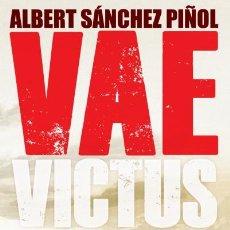 Libros: NARRATIVA. HISTORIA. VAE VICTUS - ALBERT SÁNCHEZ PIÑOL (CARTONÉ). Lote 53164913