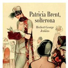 Libros: NARRATIVA. HISTORIA. PATRICIA BRENT, SOLTERONA - HERBERT GEORGE JENKINS (CARTONÉ). Lote 71120465