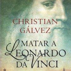 Libros: MATAR A LEONARDO DA VINCI DE CHRISTIAN GALVEZ - SUMA, 2014. Lote 81164280