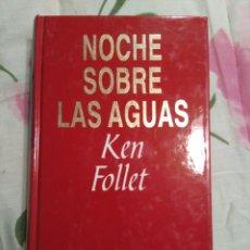 Libros: NOCHE SOBRE LAS AGUAS DE KEN FOLLET. Lote 95001912
