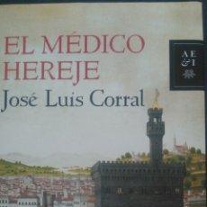 Libros: EL MÉDICO HEREJE. JOSE LUIS CORRAL. ED. PLANETA. AÑO 2013. CARTONÉ CON SOBRECUBIERTA. 385 PÁGINAS. 6. Lote 99030015