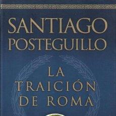 Libros: LA TRAICION DE ROMA DE SANTIAGO POSTEGUILLO - EDICIONES B ZETA BOLSILLO MAXI, 2011. Lote 100634407