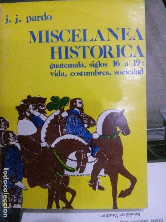 MISCELANEA HISTORICA , GUATEMALA SIGLOS 16 A 19 , VIDA ..J.J.PARDOUNIVERSIDAD GUATEMALA (Libros Nuevos - Narrativa - Novela Histórica)