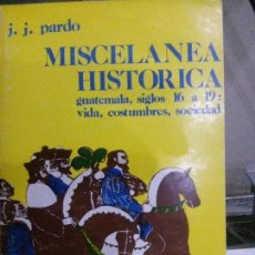 Libros: MISCELANEA HISTORICA , GUATEMALA SIGLOS 16 A 19 , VIDA ..J.J.PARDOUNIVERSIDAD GUATEMALA. Lote 107032223