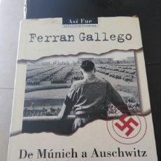 Libros: LIBRO NOVELA HISTORICA. DE MUNICH A AUSCHWITZ UNA HISTORIA DEL NAZISMO 1919-1945 .AUTOR FERRAN GALLE. Lote 107308576