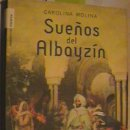 Libros: LIBRO SUEÑOS DEL ALBAYZÍN, CAROLINA MOLINA, ROCA EDITORIAL.. Lote 130836952