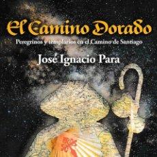 Libros: EL CAMINO DORADO. PEREGRINOS Y TEMPLARIOS EN EL CAMINO DE SANTIAGO (J.I. PARA) GLYPHOS 2017. Lote 143541822