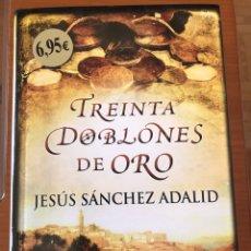Libros: TREINTA DOBLONES DE ORO - JESUS SÁNCHEZ ADALID. Lote 147564922