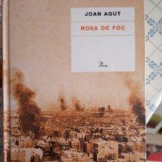 Libros: ROSA DE FOC. JOAN AGUT. PROA, 1A EDICIÓ, BARCELONA DESEMBRE 2004.. Lote 150626685