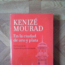 Libros: KENIZÉ MOURAD - EN LA CIUDAD DE ORO Y PLATA. Lote 151192022