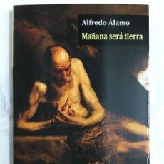 Libros: MAÑANA SERÁ TIERRA - ALFREDO ÁLAMO - VIAJE A BIZANCIO EDICIONES. Lote 156951468