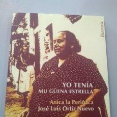 Libros: YO TENÍA MI GÜENA ESTRELLA. ANICA LA PERIÑACA. JOSÉ LUIS ORTIZ NUEVO 9788492979387 BARATARIA. Lote 172989474