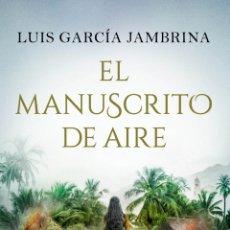 Libros: EL MANUSCRITO DE AIRE.LUIS GARCÍA JAMBRINA.. Lote 176521455
