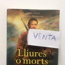 Libros: LLIURES O MORTS. JAUME CLOTET/DAVID DE MONTSERRAT. Lote 182063433