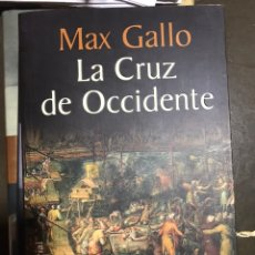 Libros: LA CRUZ DE OCCIDENTE MAX GALLO. Lote 183609326